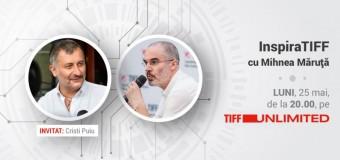 InspiraTIFF cu Mihnea Măruță, pe TIFF Unlimited. Primul invitat: Cristi Puiu