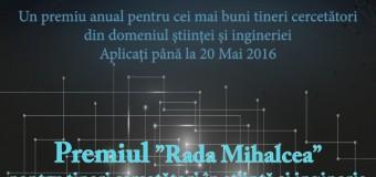 """Termenul de inscrieri la concursul """"Rada Mihalcea pentru Tineri Cercetatori in Stiinta si Inginerie"""" a fost prelungit"""