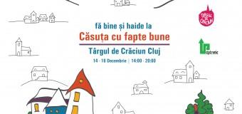"""Fă bine și haide la """"Căsuța cu fapte bune"""" de la Târgul de Crăciun Cluj-Napoca!"""